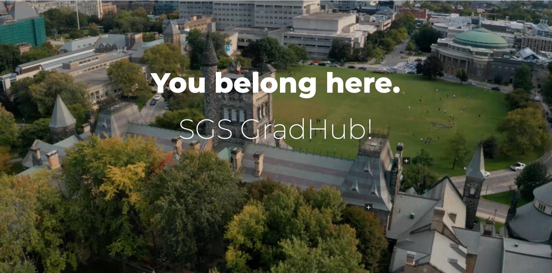 """Aerial photo of U of T campus with """"You belong here - SGS GradHub!"""" written in white text."""